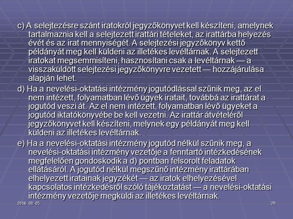 2014. 08. 05.2014. 08. 05.2014. 08. 05.29 c) A selejtezésre szánt iratokról jegyzőkönyvet kell készíteni, amelynek tartalmaznia kell a selejtezett ira