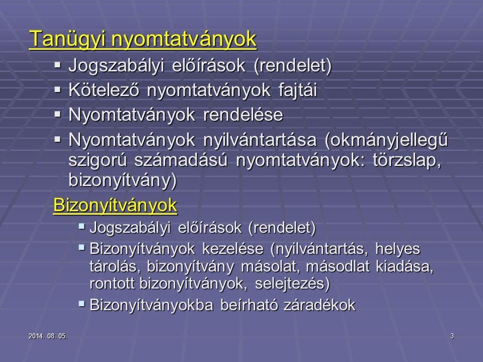 2014. 08. 05.2014. 08. 05.2014. 08. 05.3 Tanügyi nyomtatványok  Jogszabályi előírások (rendelet)  Kötelező nyomtatványok fajtái  Nyomtatványok rend