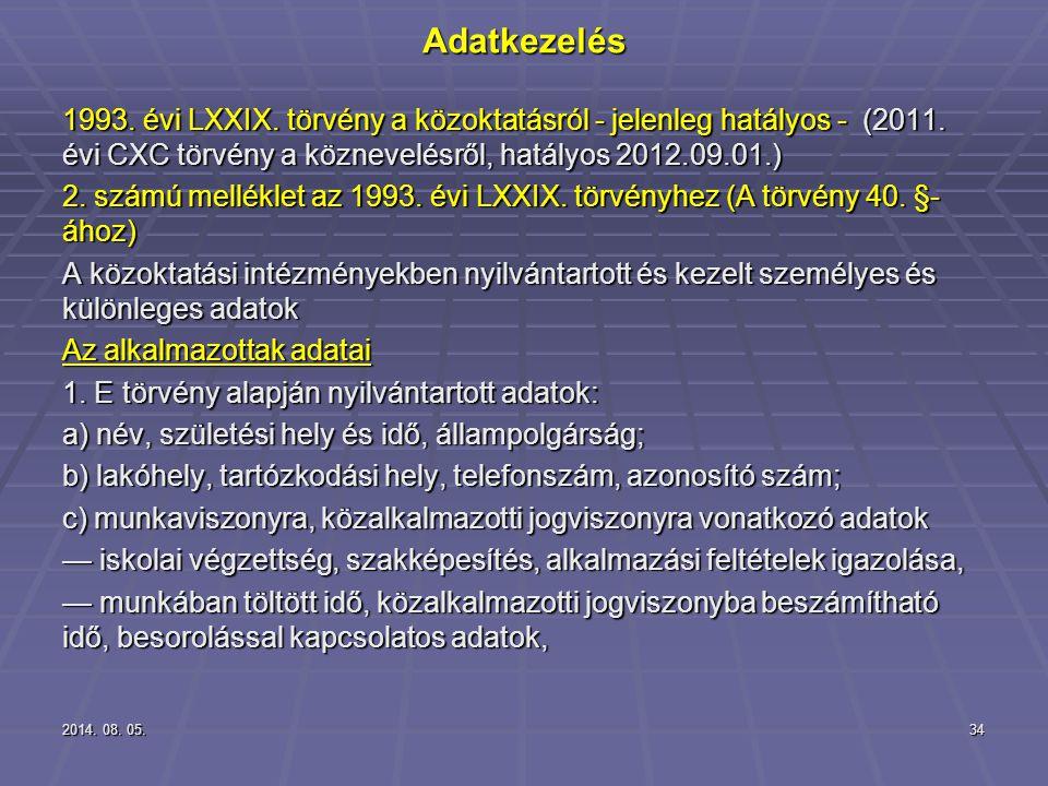 2014. 08. 05.2014. 08. 05.2014. 08. 05.34Adatkezelés 1993. évi LXXIX. törvény a közoktatásról - jelenleg hatályos - (2011. évi CXC törvény a köznevelé