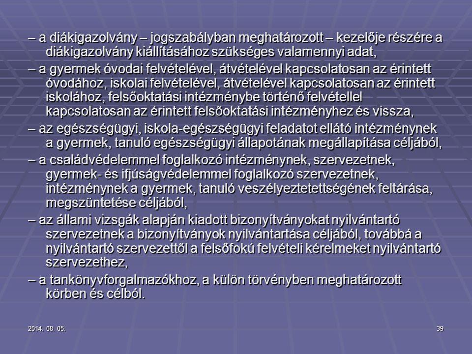 2014. 08. 05.2014. 08. 05.2014. 08. 05.39 – a diákigazolvány – jogszabályban meghatározott – kezelője részére a diákigazolvány kiállításához szükséges