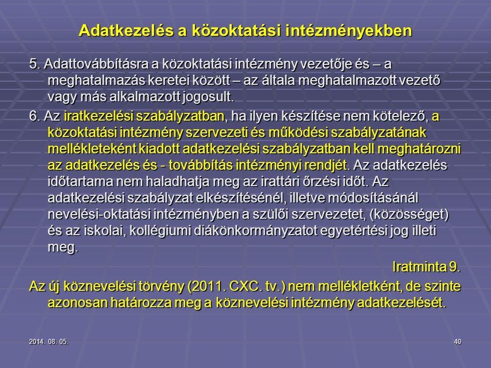 2014. 08. 05.2014. 08. 05.2014. 08. 05.40 Adatkezelés a közoktatási intézményekben 5. Adattovábbításra a közoktatási intézmény vezetője és – a meghata