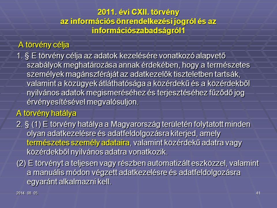 2014. 08. 05.2014. 08. 05.2014. 08. 05.41 2011. évi CXII. törvény az információs önrendelkezési jogról és az információszabadságról1 A törvény célja A