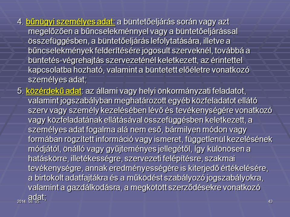 2014. 08. 05.2014. 08. 05.2014. 08. 05.43 4. bűnügyi személyes adat: a büntetőeljárás során vagy azt megelőzően a bűncselekménnyel vagy a büntetőeljár