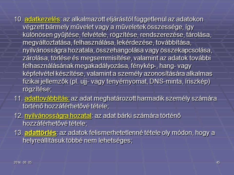 2014. 08. 05.2014. 08. 05.2014. 08. 05.45 10. adatkezelés: az alkalmazott eljárástól függetlenül az adatokon végzett bármely művelet vagy a műveletek