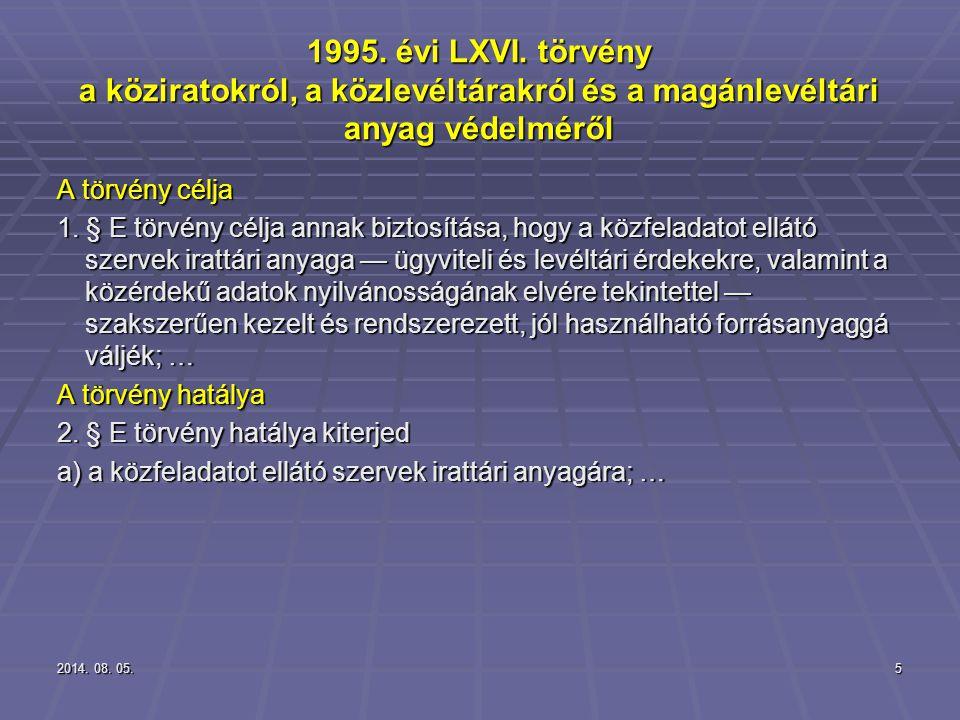 2014. 08. 05.2014. 08. 05.2014. 08. 05.5 1995. évi LXVI. törvény a köziratokról, a közlevéltárakról és a magánlevéltári anyag védelméről A törvény cél