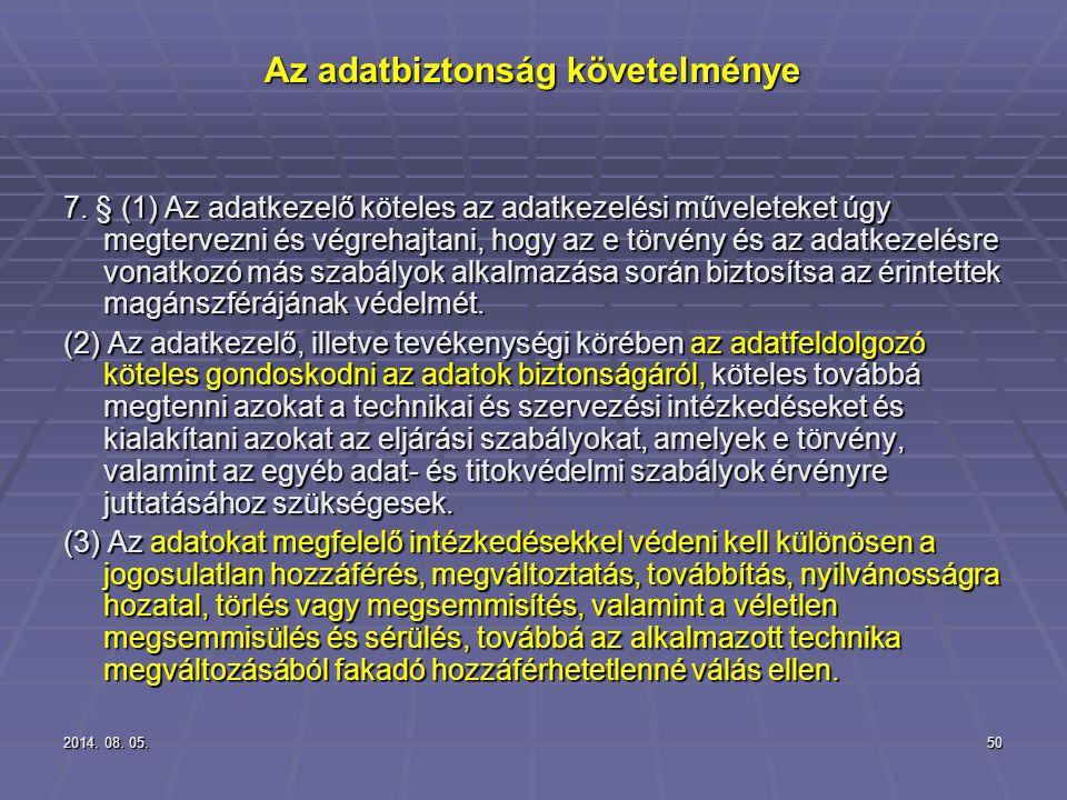 2014. 08. 05.2014. 08. 05.2014. 08. 05.50 Az adatbiztonság követelménye 7. § (1) Az adatkezelő köteles az adatkezelési műveleteket úgy megtervezni és