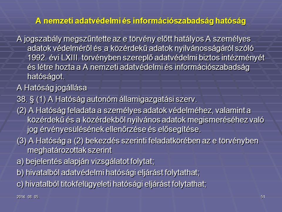 2014. 08. 05.2014. 08. 05.2014. 08. 05.51 A nemzeti adatvédelmi és információszabadság hatóság A jogszabály megszűntette az e törvény előtt hatályos A