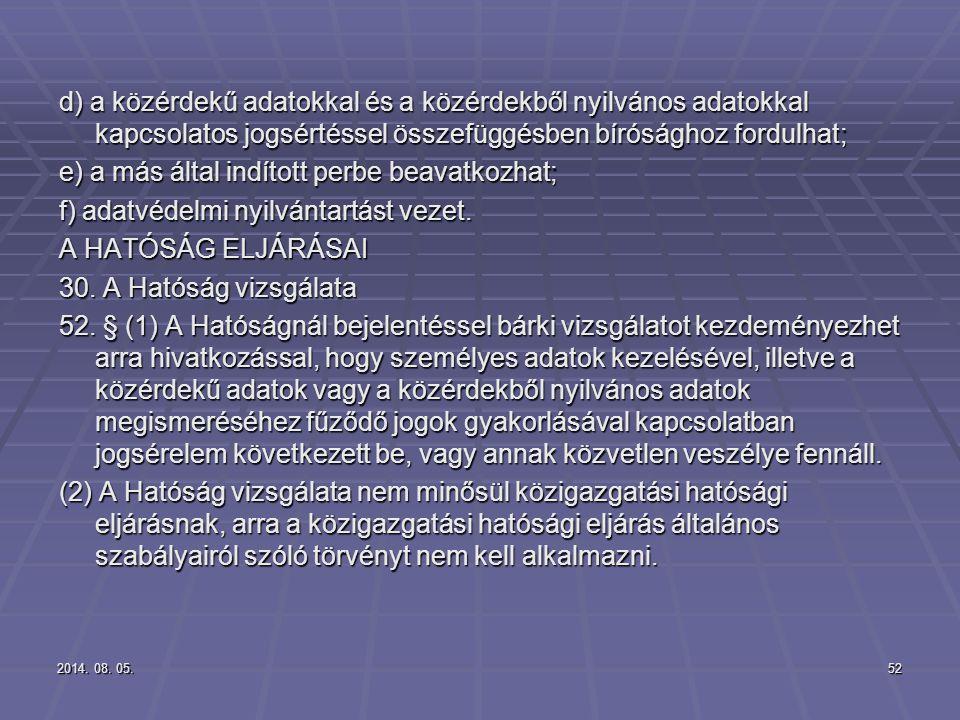 2014. 08. 05.2014. 08. 05.2014. 08. 05.52 d) a közérdekű adatokkal és a közérdekből nyilvános adatokkal kapcsolatos jogsértéssel összefüggésben bírósá
