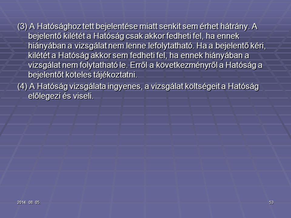 2014. 08. 05.2014. 08. 05.2014. 08. 05.53 (3) A Hatósághoz tett bejelentése miatt senkit sem érhet hátrány. A bejelentő kilétét a Hatóság csak akkor f