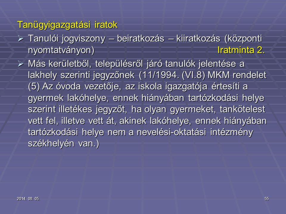 2014. 08. 05.2014. 08. 05.2014. 08. 05.55 Tanügyigazgatási iratok  Tanulói jogviszony – beiratkozás – kiiratkozás (központi nyomtatványon)Iratminta 2