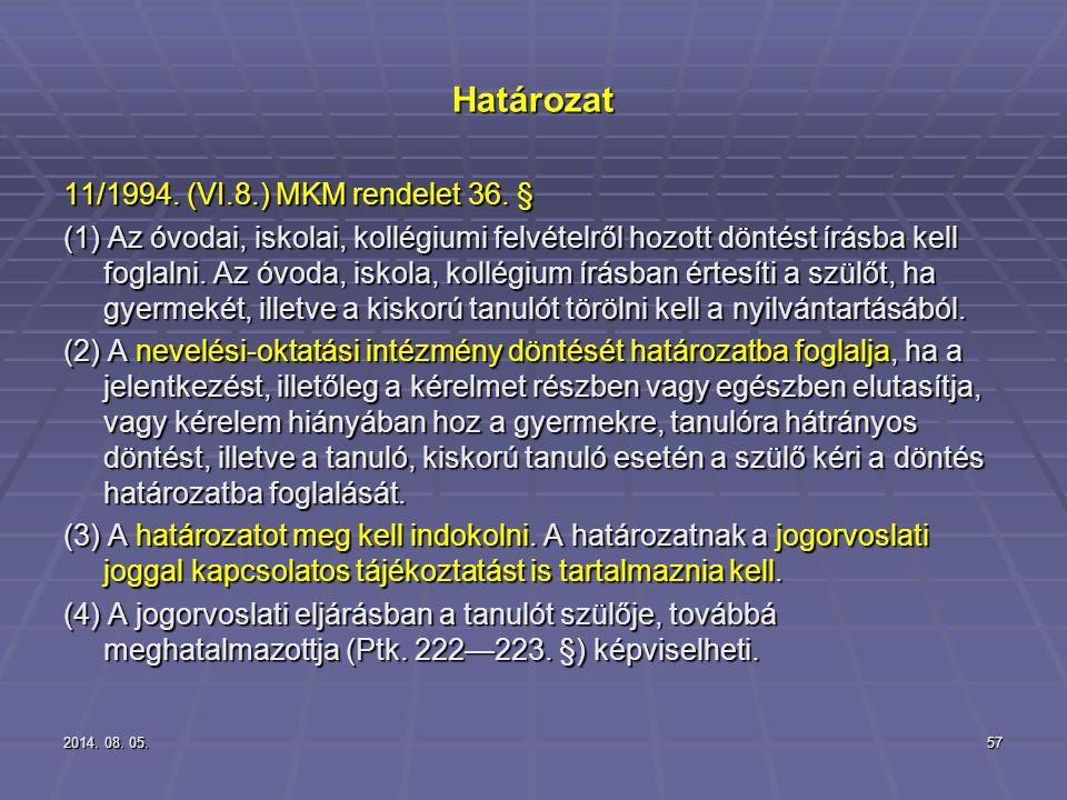 2014. 08. 05.2014. 08. 05.2014. 08. 05.57 Határozat 11/1994. (VI.8.) MKM rendelet 36. § (1) Az óvodai, iskolai, kollégiumi felvételről hozott döntést