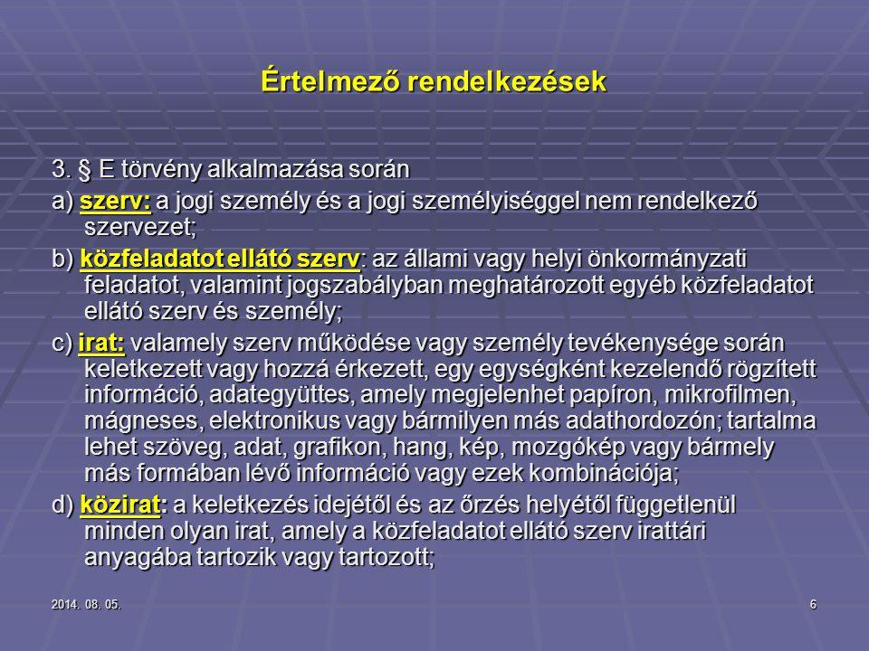 2014. 08. 05.2014. 08. 05.2014. 08. 05.6 Értelmező rendelkezések 3. § E törvény alkalmazása során a) szerv: a jogi személy és a jogi személyiséggel ne