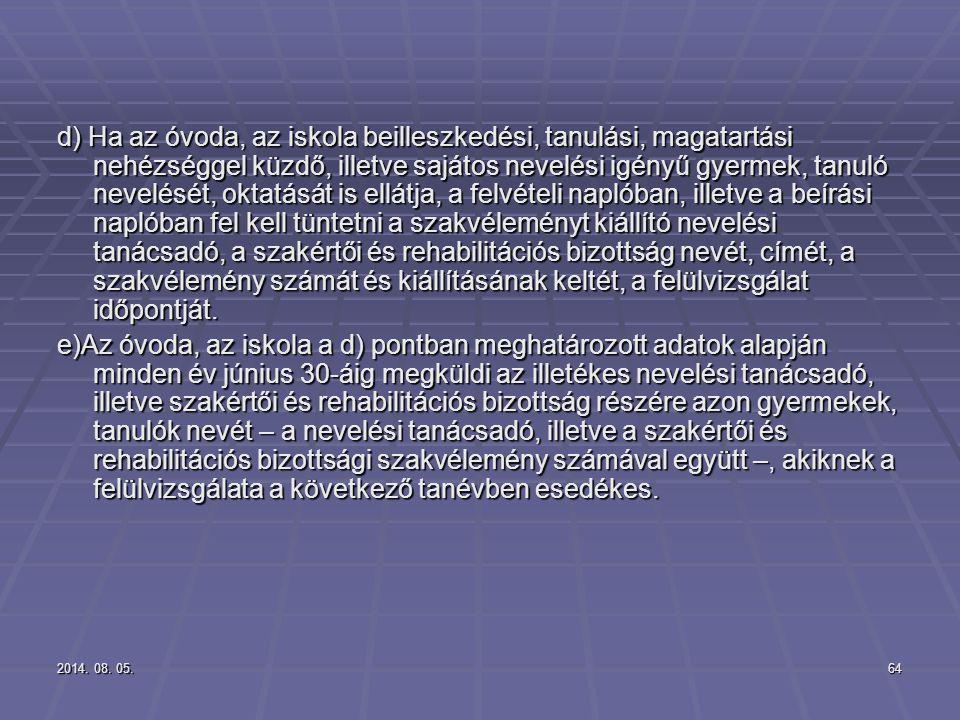 2014. 08. 05.2014. 08. 05.2014. 08. 05.64 d) Ha az óvoda, az iskola beilleszkedési, tanulási, magatartási nehézséggel küzdő, illetve sajátos nevelési