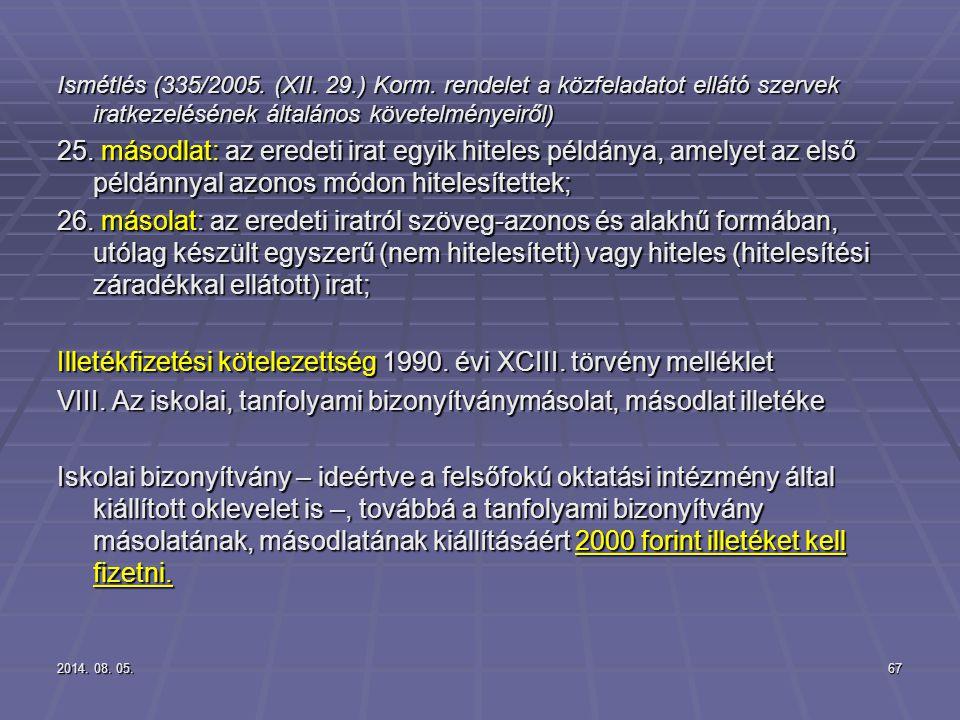 2014. 08. 05.2014. 08. 05.2014. 08. 05.67 Ismétlés (335/2005. (XII. 29.) Korm. rendelet a közfeladatot ellátó szervek iratkezelésének általános követe