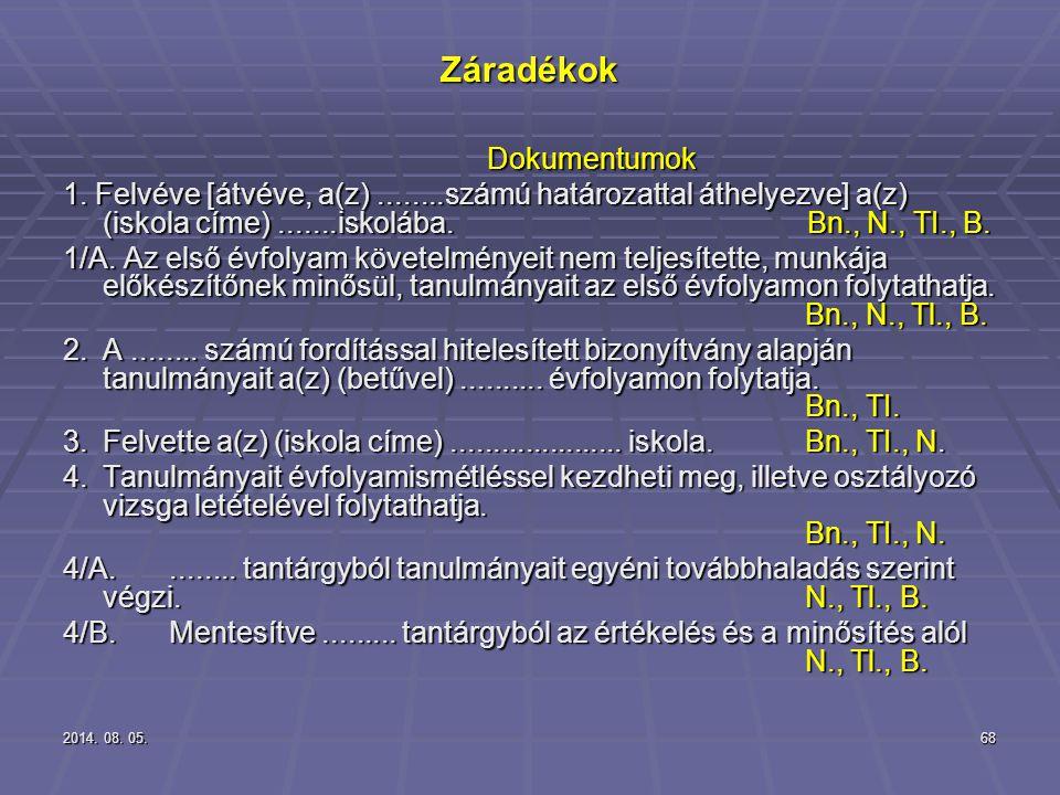 2014. 08. 05.2014. 08. 05.2014. 08. 05.68 Záradékok Dokumentumok 1. Felvéve [átvéve, a(z)........számú határozattal áthelyezve] a(z) (iskola címe)....