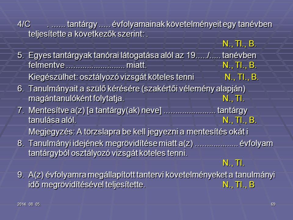 2014. 08. 05.2014. 08. 05.2014. 08. 05.69 4/C....... tantárgy..... évfolyamainak követelményeit egy tanévben teljesítette a következők szerint:. N., T