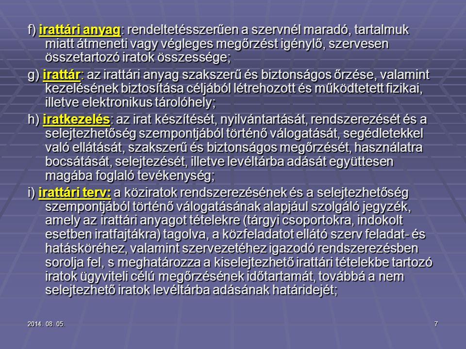 2014. 08. 05.2014. 08. 05.2014. 08. 05.7 f) irattári anyag: rendeltetésszerűen a szervnél maradó, tartalmuk miatt átmeneti vagy végleges megőrzést igé