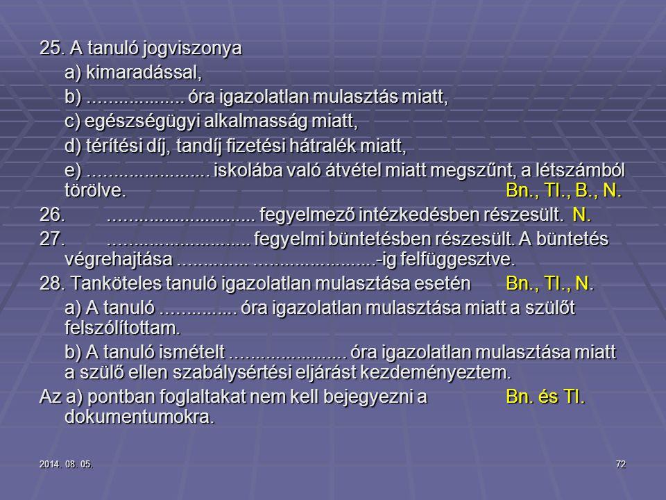 2014. 08. 05.2014. 08. 05.2014. 08. 05.72 25. A tanuló jogviszonya a) kimaradással, a) kimaradással, b)................... óra igazolatlan mulasztás m