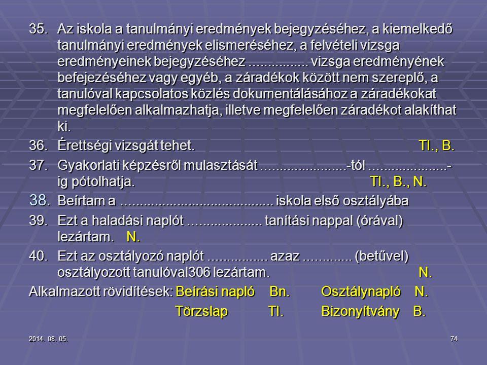 2014. 08. 05.2014. 08. 05.2014. 08. 05.74 35.Az iskola a tanulmányi eredmények bejegyzéséhez, a kiemelkedő tanulmányi eredmények elismeréséhez, a felv