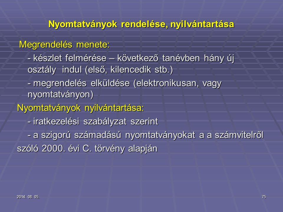 2014. 08. 05.2014. 08. 05.2014. 08. 05.75 Nyomtatványok rendelése, nyilvántartása Megrendelés menete: Megrendelés menete: - készlet felmérése – követk