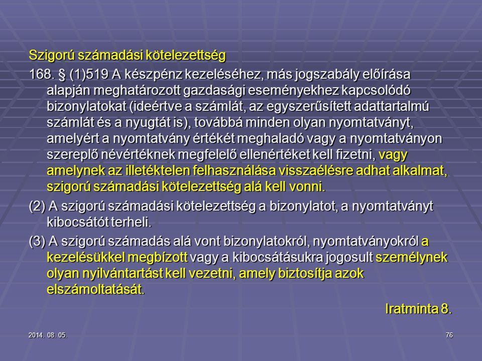 2014. 08. 05.2014. 08. 05.2014. 08. 05.76 Szigorú számadási kötelezettség 168. § (1)519 A készpénz kezeléséhez, más jogszabály előírása alapján meghat