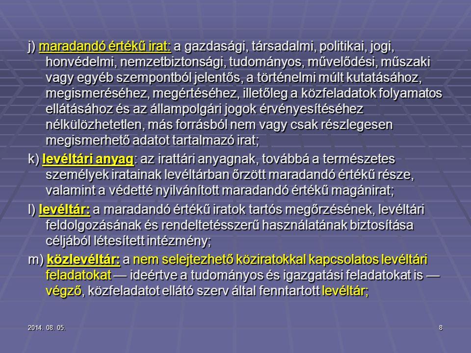 2014. 08. 05.2014. 08. 05.2014. 08. 05.8 j) maradandó értékű irat: a gazdasági, társadalmi, politikai, jogi, honvédelmi, nemzetbiztonsági, tudományos,