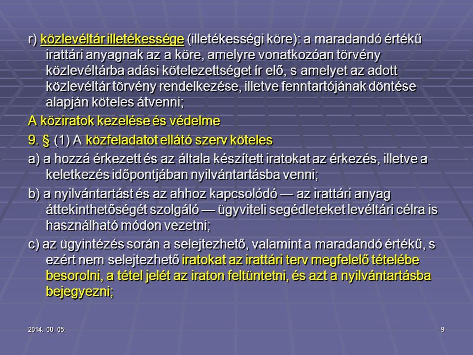 2014. 08. 05.2014. 08. 05.2014. 08. 05.9 r) közlevéltár illetékessége (illetékességi köre): a maradandó értékű irattári anyagnak az a köre, amelyre vo