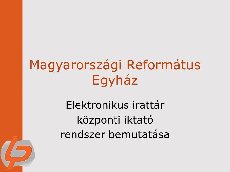 Magyarországi Református Egyház Elektronikus irattár központi iktató rendszer bemutatása