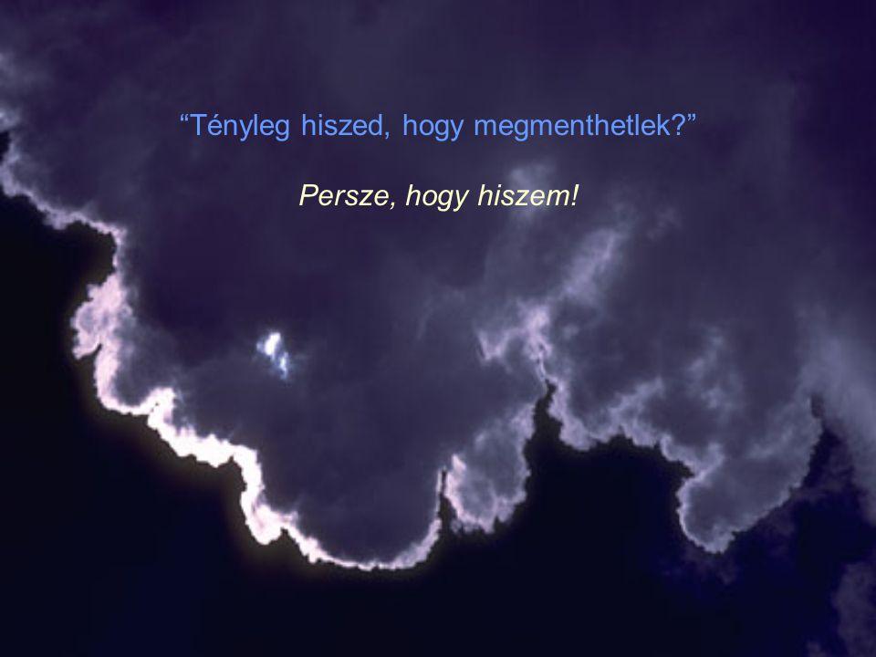 Az égből váratlanul egy mély hang hallatszott: «Mit akarsz hogy tegyek » Ments meg, Istenem!