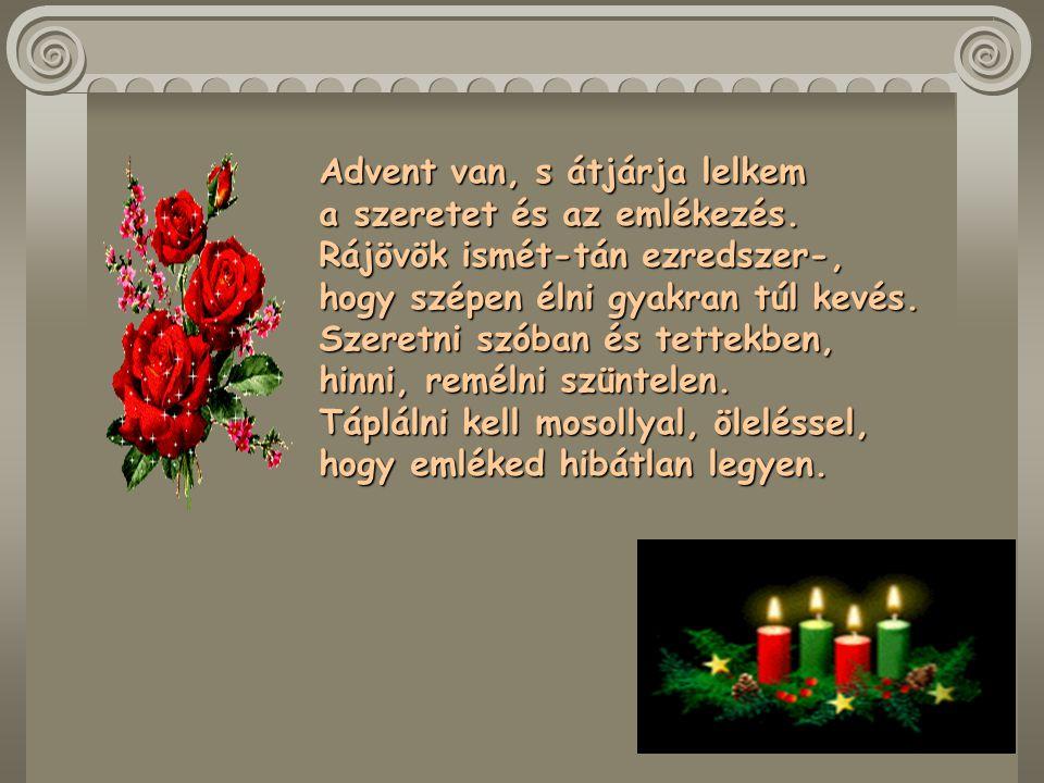 Advent van, s átjárja lelkem a szeretet és az emlékezés.