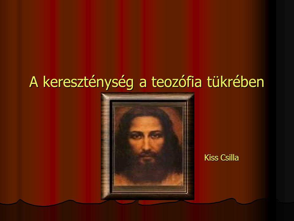 A kereszténység a teozófia tükrében Kiss Csilla Kiss Csilla