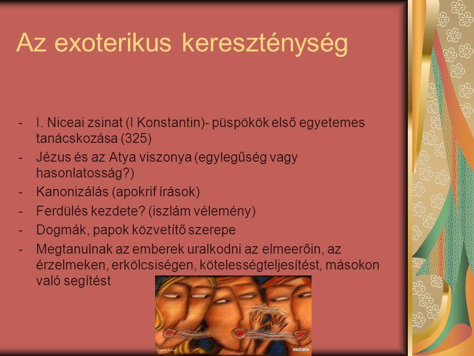 Az exoterikus kereszténység -I. Niceai zsinat (I Konstantin)- püspökök első egyetemes tanácskozása (325) -Jézus és az Atya viszonya (egylegűség vagy h