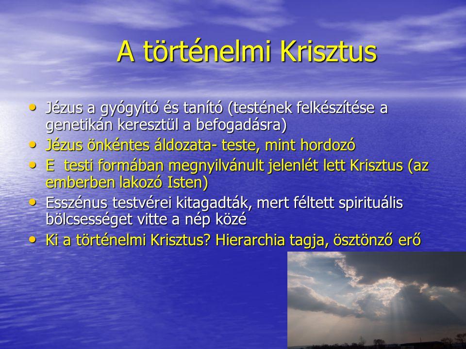 A történelmi Krisztus A történelmi Krisztus Jézus a gyógyító és tanító (testének felkészítése a genetikán keresztül a befogadásra) Jézus a gyógyító és