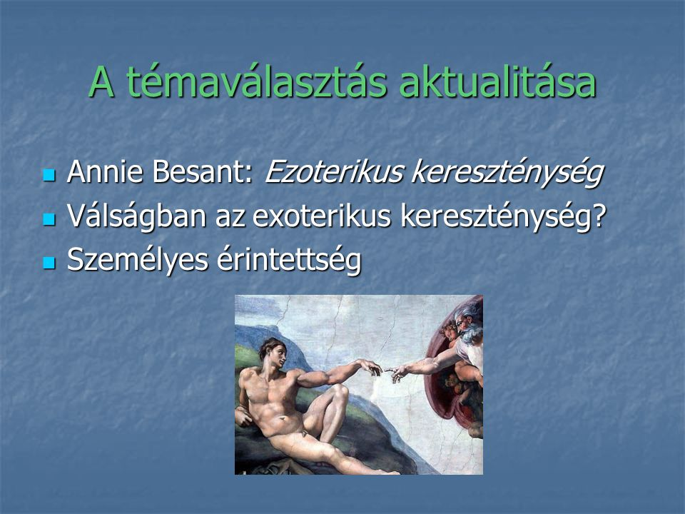 A témaválasztás aktualitása Annie Besant: Ezoterikus kereszténység Annie Besant: Ezoterikus kereszténység Válságban az exoterikus kereszténység? Válsá