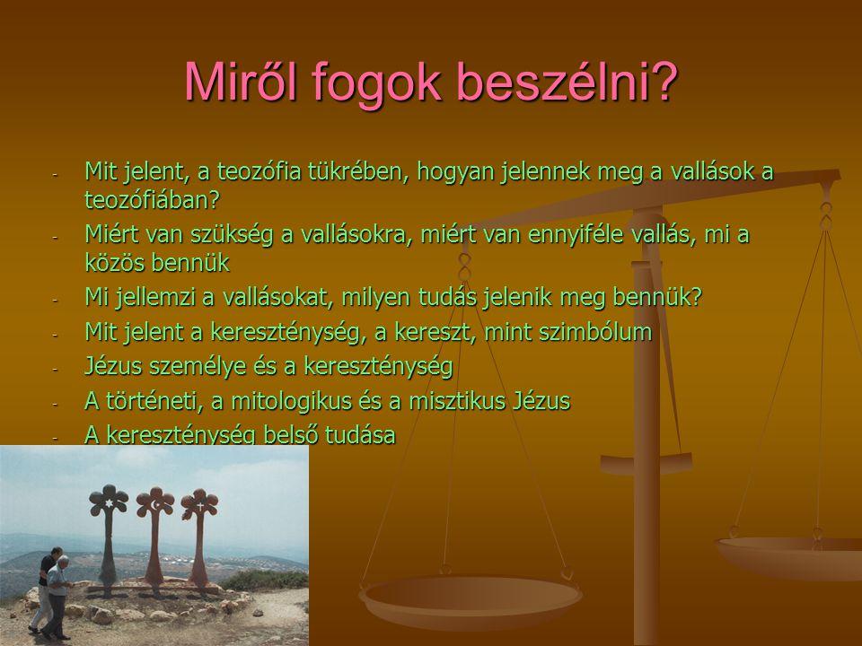 Miről fogok beszélni? - Mit jelent, a teozófia tükrében, hogyan jelennek meg a vallások a teozófiában? - Miért van szükség a vallásokra, miért van enn