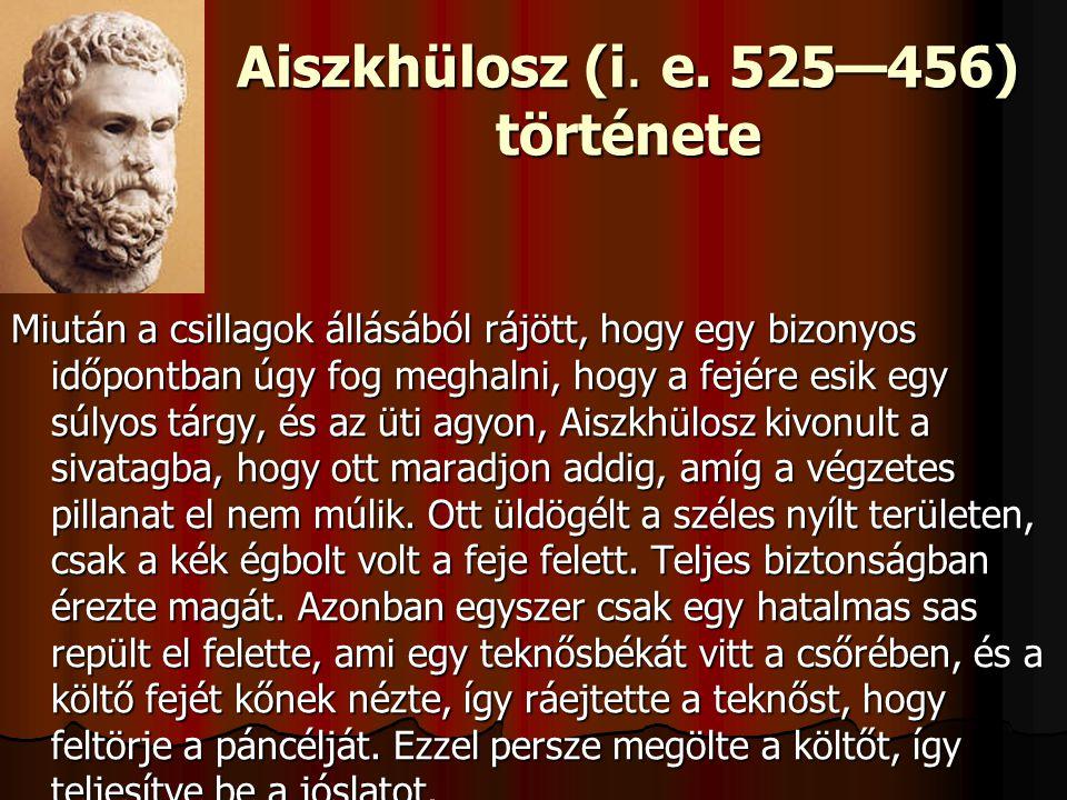 Aiszkhülosz (i. e. 525—456) története Miután a csillagok állásából rájött, hogy egy bizonyos időpontban úgy fog meghalni, hogy a fejére esik egy súlyo