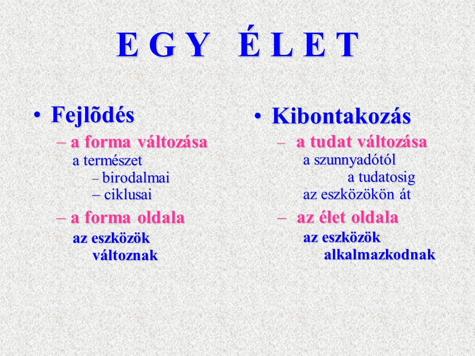 E G Y É L E T KibontakozásKibontakozás – a tudat változása a szunnyadótól a tudatosig az eszközökön át – az élet oldala az eszközök alkalmazkodnak Fej