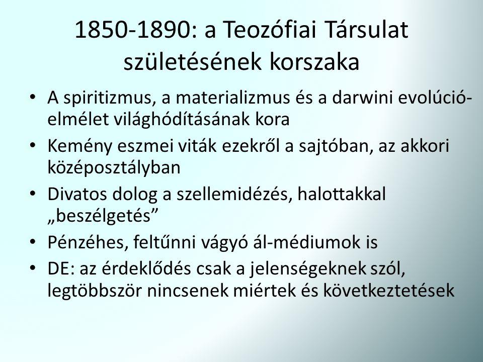1850-1890: a Teozófiai Társulat születésének korszaka A spiritizmus, a materializmus és a darwini evolúció- elmélet világhódításának kora Kemény eszme