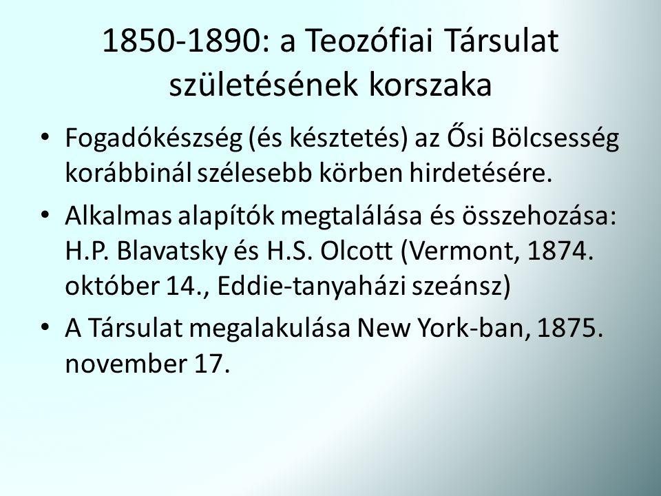 1850-1890: a Teozófiai Társulat születésének korszaka Fogadókészség (és késztetés) az Ősi Bölcsesség korábbinál szélesebb körben hirdetésére. Alkalmas