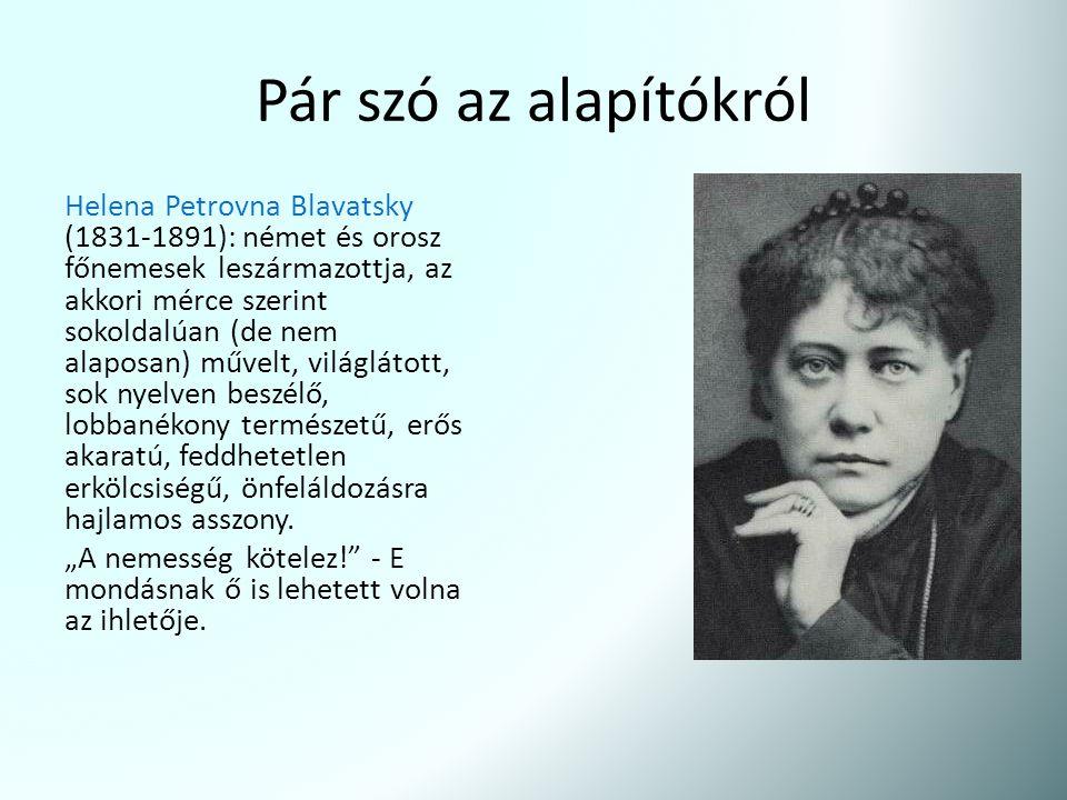 Pár szó az alapítókról Helena Petrovna Blavatsky (1831-1891): német és orosz főnemesek leszármazottja, az akkori mérce szerint sokoldalúan (de nem ala