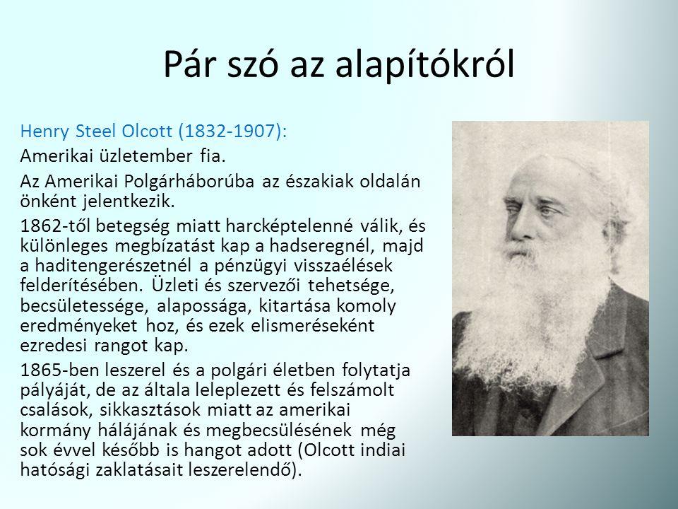 Pár szó az alapítókról Henry Steel Olcott (1832-1907): Amerikai üzletember fia. Az Amerikai Polgárháborúba az északiak oldalán önként jelentkezik. 186