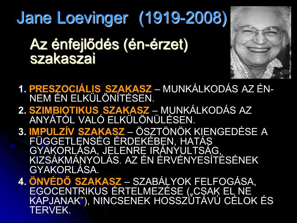 Jane Loevinger (1919-2008) 1. 1. PRESZOCIÁLIS SZAKASZ – MUNKÁLKODÁS AZ ÉN- NEM ÉN ELKÜLÖNÍTÉSEN. 2. SZIMBIOTIKUS SZAKASZ – MUNKÁLKODÁS AZ ANYÁTÓL VALÓ