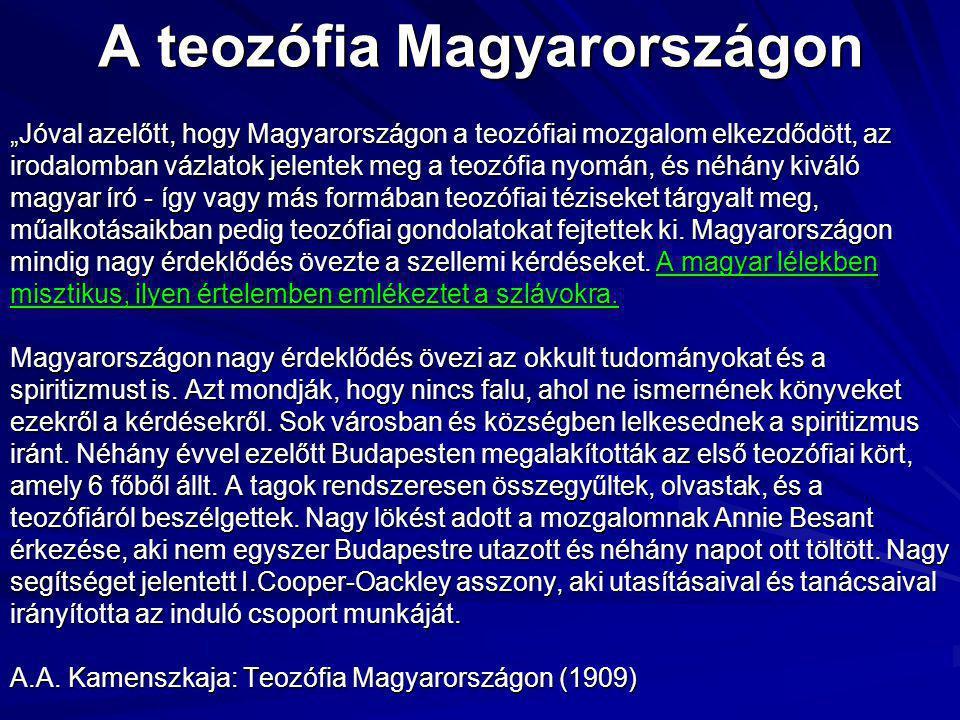 """A teozófia Magyarországon """"Jóval azelőtt, hogy Magyarországon a teozófiai mozgalom elkezdődött, az irodalomban vázlatok jelentek meg a teozófia nyomán, és néhány kiváló magyar író - így vagy más formában teozófiai téziseket tárgyalt meg, műalkotásaikban pedig teozófiai gondolatokat fejtettek ki."""