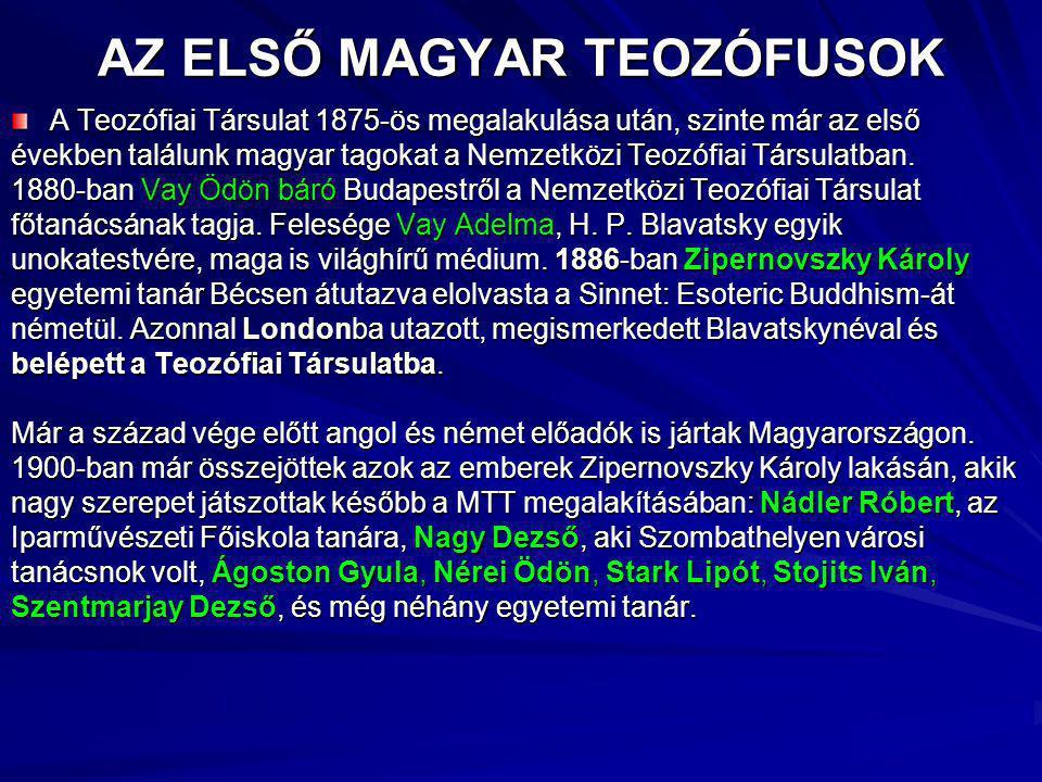 AZ ELSŐ MAGYAR TEOZÓFUSOK A Teozófiai Társulat 1875-ös megalakulása után, szinte már az első években találunk magyar tagokat a Nemzetközi Teozófiai Társulatban.