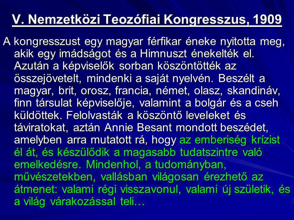 V. Nemzetközi Teozófiai Kongresszus, 1909 A kongresszust egy magyar férfikar éneke nyitotta meg, akik egy imádságot és a Himnuszt énekelték el. Azután
