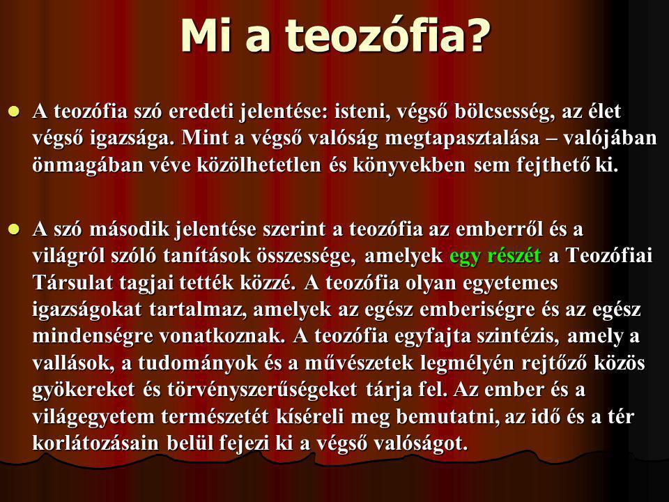 Mi a teozófia.A teozófia szó eredeti jelentése: isteni, végső bölcsesség, az élet végső igazsága.