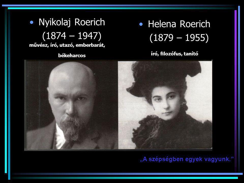 """Nyikolaj Roerich (1874 – 1947) művész, író, utazó, emberbarát, békeharcos Helena Roerich (1879 – 1955) író, filozófus, tanító """"A szépségben egyek vagy"""
