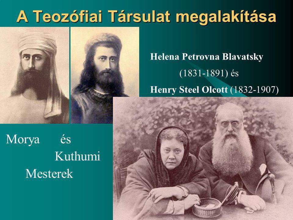 A Teozófiai Társulat megalakítása Morya és Kuthumi Mesterek Helena Petrovna Blavatsky (1831-1891) és Henry Steel Olcott (1832-1907)