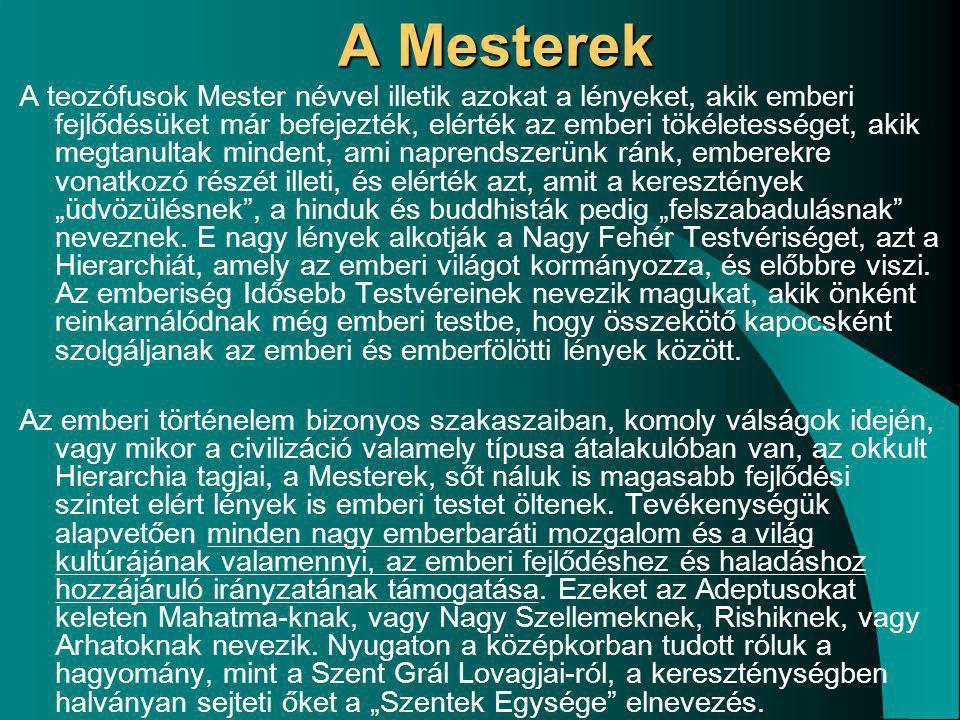 A Mesterek A teozófusok Mester névvel illetik azokat a lényeket, akik emberi fejlődésüket már befejezték, elérték az emberi tökéletességet, akik megta