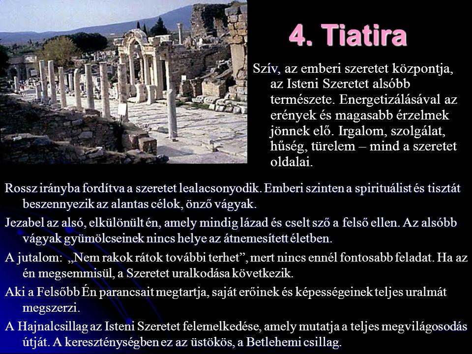 4. Tiatira Rossz irányba fordítva a szeretet lealacsonyodik. Emberi szinten a spirituálist és tisztát beszennyezik az alantas célok, önző vágyak. Jeza